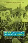 New Cultural History of Peronism Power & Identity in Mid Twentieth Century Argentina