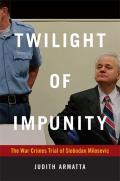 Twilight of Impunity: The War Crimes Trial of Slobodan Milosevic