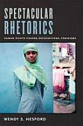 Spectacular Rhetorics: Human Rights Visions, Recognitions, Feminisms