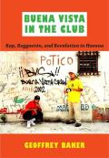 Buena Vista in the Club: Rap, Reggaeton, and Revolution in Havana (Refiguring American Music)
