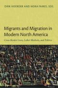 Migrants and Migration in Modern North America: Cross-Border Lives, Labor Markets, and Politics
