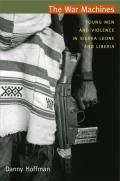 War Machines Young Men & Violence in Sierra Leone & Liberia