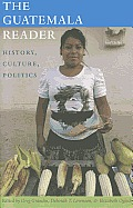 The Guatemala Reader: History, Culture, Politics (Latin America Readers)
