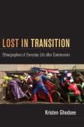 Lost in Transition Ethnographies of Everyday Life After Communism