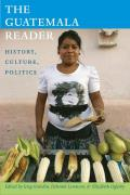 The Guatemala Reader: History, Culture, Politics (Latin America Readers)
