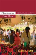 Chocolate and Corn Flour: History, Race, and Place in the Making of Black Mexico