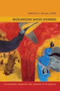 Decolonizing Native Histories: Collaboration, Knowledge, and Language in the Americas