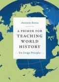 Primer For Teaching World History Ten Design Principles