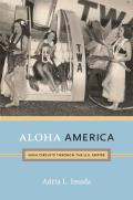Aloha America Hula Circuits Through the U S Empire