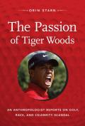 The Passion of Tiger Woods: An Anthropologist Reports on Golf, Race, and Celebrity Scandal (John Hope Franklin Center Book) Cover