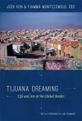 Tijuana Dreaming: Life and Art at the Global Border