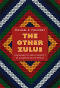 The Other Zulus: The Spread of Zulu Ethnicity in Colonial South Africa