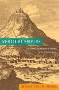 Vertical Empire: The General Resettlement of Indians in the Colonial Andes