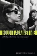 Hold It Against Me: Difficulty and Emotion in Contemporary Art