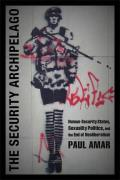 Security Archipelago Human Security States Sexuality Politics & The End Of Neoliberalism