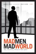 Mad Men, Mad World: Sex, Politics, Style, and the 1960s