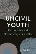 Uncivil Youth Race Activism & Affirmative Governmentality