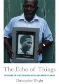 The Echo of Things: The Lives of Photographs in the Solomon Islands (Objects/Histories)