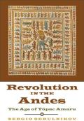 Revolution in the Andes: The Age of Tupac Amaru (Latin America in Translation/En Traduccion/Em Traducao)