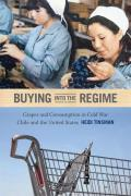 Buying Into The Regime: Grapes & Consumption In Cold War Chile & The United States (American... by Heidi Tinsman