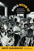 Roll with It: Brass Bands in the Streets of New Orleans (Refiguring American Music)