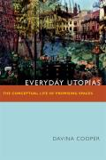 Everyday Utopias The Conceptual Life of Promising Spaces