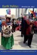 Earth Politics Religion Decolonization & Bolivias Indigenous Intellectuals