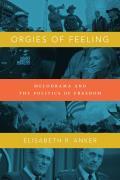 Orgies Of Feeling Melodrama & The Politics Of Freedom