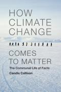 How Climate Change Comes To Matter The Communal Facts Of Life
