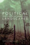 Political Landscapes: Forests, Conservation, and Community in Mexico