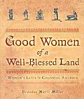 Good Women of a Well-Blessed Land: Women's Lives in Colonial America (People's History)