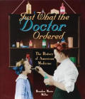 Just What the Doctor Ordered: The History of American Medicine