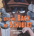 Give Me Bach My Schubert