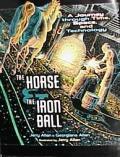 Horse & The Iron Ball A Journey Through