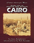 Daily Life in Ancient and Modern Cairo (Cities Through Time)
