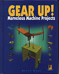 Gear Up!: Marvelous Machine Projects