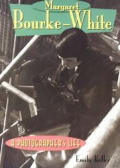 Margaret Bourke-White: A Photographer's Life (Lerner Biographies)