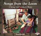 Songs from the Loom: A Navajo Girl Learns to Weave (We Are Still Here)