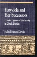 Eurykleia and Her Successors: Female Figures of Authority in Greek Poetics: Female Figures of Authority in Greek Poetics