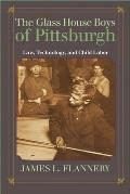 The Glass House Boys of Pittsburgh: Law, Technology, and Child Labor