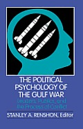 Political Psychology of the Gulf War Leaders Publics & the Process of Conflict