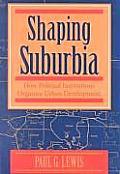 Shaping Suburbia How Political Institutions Organize Urban Development