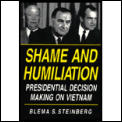 Shame and Humiliation: Presidential Decision-Making on Vietnam: A Psychoanalytic Interpretation