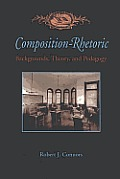 Composition Rhetoric Backgrounds Theory & Pedagogy