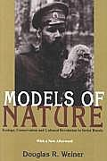 Models of Nature: Ecology, Conservation, and Cultural Revolution in Soviet Russia