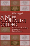 New Capitalist Order: Privatization and Ideology in Russia and Eastern Europe