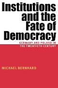 Institutions and the Fate of Democracy: Germany and Poland in the Twentieth Century (Pitt Series in Russian and East European Studies) Cover