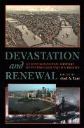 Devastation & Renewal An Environmental History of Pittsburgh & Its Region
