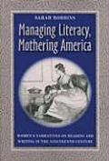 Managing Literacy, Mothering America: Women's Narratives on Reading and Writing in the Nineteenth Century