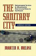 Sanitary City Environmental Services in Urban America from Colonial Times to the Present